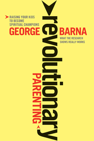Revolutionary Parenting: Raising Your Kids to Become Spiritual Champions - eBook  -     By: George Barna