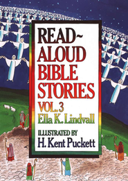 Read-Aloud Bible Stories, Volume 3  -     By: Ella K. Lindvall