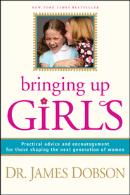 Bringing Up Girls: Practical Advice and Encouragement for Those Shaping the Next Generation of Women - eBook  -     By: Dr. James Dobson