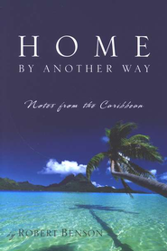 Home by Another Way: Notes from the Caribbean  -     By: Robert Benson