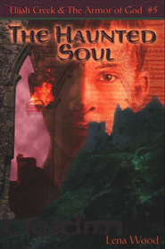 The Haunted Soul, Elijah Creek & he Armor of God #5   -     By: Lena Wood