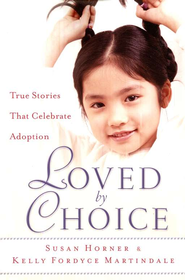 Loved By Choice: True Stories that Celebrate Adoption  -     By: Susan Horner, Kelly Fordyce Martindale