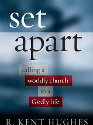 Set Apart: Calling a Worldly Church to a Godly Life - eBook  -     By: R. Kent Hughes