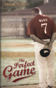 Perfect Game: Playbook for Championship Living  -              By: Mark Ward