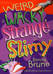 Weird & Wacky, Strange & Slimy  -     By: Bonnie Bruno