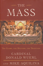 The Mass: The Glory, the Mystery, the Tradition   -     By: Donald W. Wuerl, Mike Aquilina