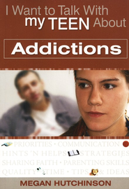 I Want to Talk with My Teen About Addictions   -     By: Megan Hutchinson