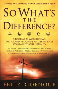 So What's the Difference? How World Faiths Compare to  Christianity, Revised and Expanded  -     By: Fritz Ridenour
