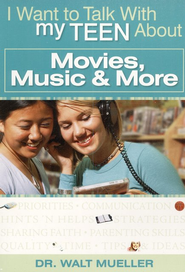 I Want to Talk with My Teen About Movies, Music and More   -              By: Walt Mueller