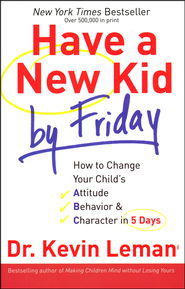 Have a New Kid by Friday  -              By: Dr. Kevin Leman