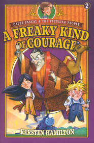 Caleb Pascal and the Peculiar People #2: A Freaky Kind of Courage    -     By: Kersten Hamilton