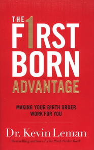 The Firstborn Advantage: Making Your Birth Order Work for You  -     By: Dr. Kevin Leman