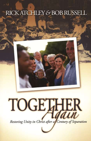 Together Again: Restoring Unity in Christ after a Century of Separation  -     By: Rick Atchley, Bob Russell