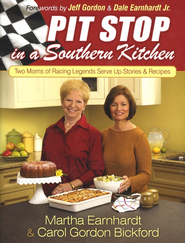 Pit Stop in a Southern Kitchen: Two Moms of Racing Legends Serve Up Stories & Recipes  -     By: Martha Earnhardt, Carol Gordon Bickford