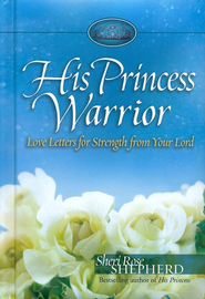 His Princess Warrior: Love Letters for Strength from Your Lord  -     By: Sheri Rose Shepherd