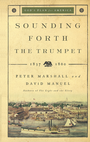 Sounding Forth the Trumpet, 1837-1860   -              By: Peter Marshall, David Manuel