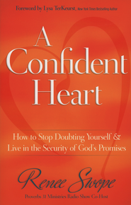 A Confident Heart: How to Stop Doubting Yourself and Find Security in Christ  -              By: Renee Swope