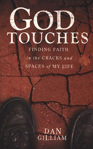 God Touches: Finding Faith in the Cracks and Spaces of  Life  -              By: Dan Gilliam