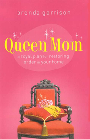 Queen Mom: A Royal Plan for Restoring Order in Your Home  -     By: Brenda Garrison