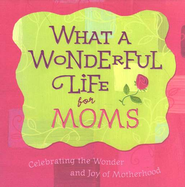 What a Wonderful Life for Moms                      -