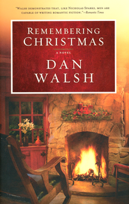 Remembering Christmas  -              By: Dan Walsh