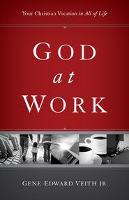 God at Work: Your Christian Vocation in All of Life - eBook  -     By: Gene Edward Veith Jr.