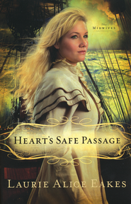 Heart's Safe Passage, The Midwives Series #2   -              By: Laurie Alice Eakes