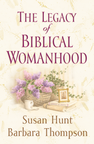 The Legacy of Biblical Womanhood - eBook  -     By: Susan Hunt, Barbara Thompson