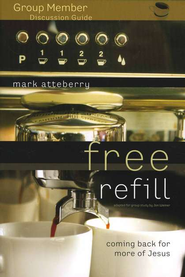 Free Refill: Group Member Discussion Guide   -              By: Mark Atteberry