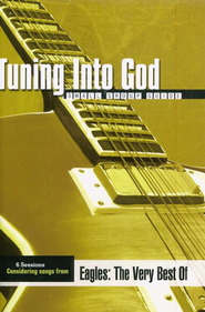 Tuning Into God: Based on Songs from The Eagles: The Very Best Of  -              By: Christian Aquino