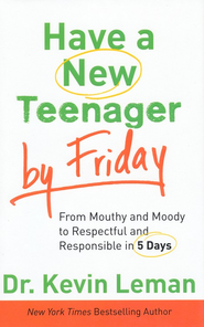 Have a New Teenager by Friday: From Mouthy and Moody to Respectful and Responsible in 5 Days  -     By: Dr. Kevin Leman
