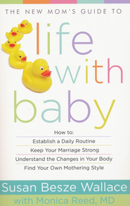 The New Mom's Guide to Life with Baby   -     By: Susan Besze Wallace, Monica Reed