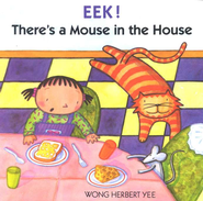 Eek!  There's a Mouse in the House   -              By: Wong Herbert Yee