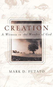 Creation: A Witness to the Wonder of God   -     By: Mark D. Futato