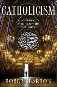 Catholicism: A Journey to the Heart of the Faith  -     By: Robert Barron