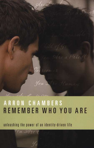 Remember Who You Are: Unleashing the Power of an Identity-Driven Life  -     By: Arron Chambers