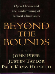 Beyond the Bounds: Open Theism and the Undermining of Biblical Christianity - eBook  -     Edited By: John Piper, Justin Taylor, Paul Kjoss Helseth     By: J. Piper, J. Taylor & P.K. Helseth