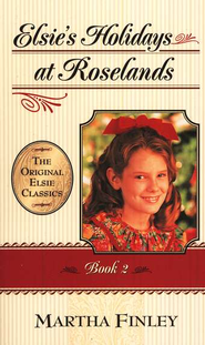 Elsie's Holidays at Roselands #2,  The Original Elsie Classics Series (Softcover)  -              By: Martha Finley