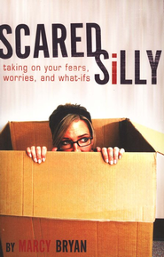 Scared Silly: Taking on Your Fears, Worries, and What-ifs  -     By: Marcy Bryan