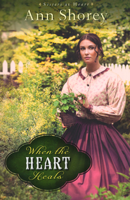When the Heart Heals, Sisters at Heart Series #2   -              By: Ann Shorey