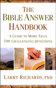 The Bible Answer Handbook: A Guide to More Than 700 Challenging Questions  -              By: Larry Richards