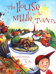 The House in the Middle of Town   -     By: Crystal Bowman     Illustrated By: Joy Allen