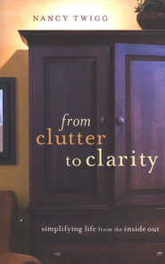 From Clutter to Clarity: Simplifying from the Inside Out  -     By: Nancy Twigg