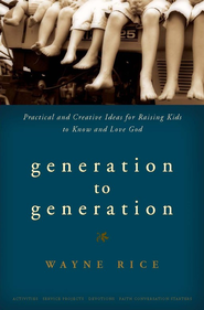 Generation to Generation  -              By: Wayne Rice