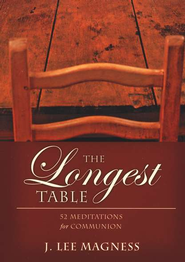 The Longest Table: 52 Meditations for Communion   -     By: Lee Magness