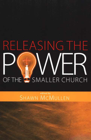 Releasing the Power of the Smaller Church   -     Edited By: Shawn McMullen     By: Edited by Shawn McMullen