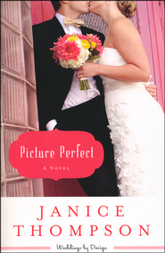 Picture Perfect, Weddings by Design Series #1   -              By: Janice Thompson
