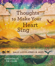 Thoughts to Make Your Heart Sing  -              By: Sally Lloyd-Jones                   Illustrated By: Jago Sally