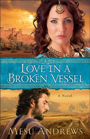 Love in a Broken Vessel, Treasures of His Love Series #3   -              By: Mesu Andrews