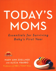Today's Moms: Essentials for Surviving Baby's First Year  -     By: Mary Ann Zoellner, Alicia Ybarbo